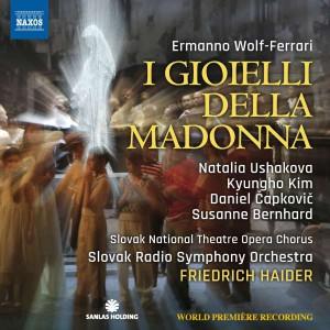 Ermanno Wolf-Ferrari I GIOIELLI DELLA MADONNA World Premiere Recording Ushakova / Kim / Capkovic SNT Opera Chorus Slovak Radio Symphony Orchestra Friedrich Haider